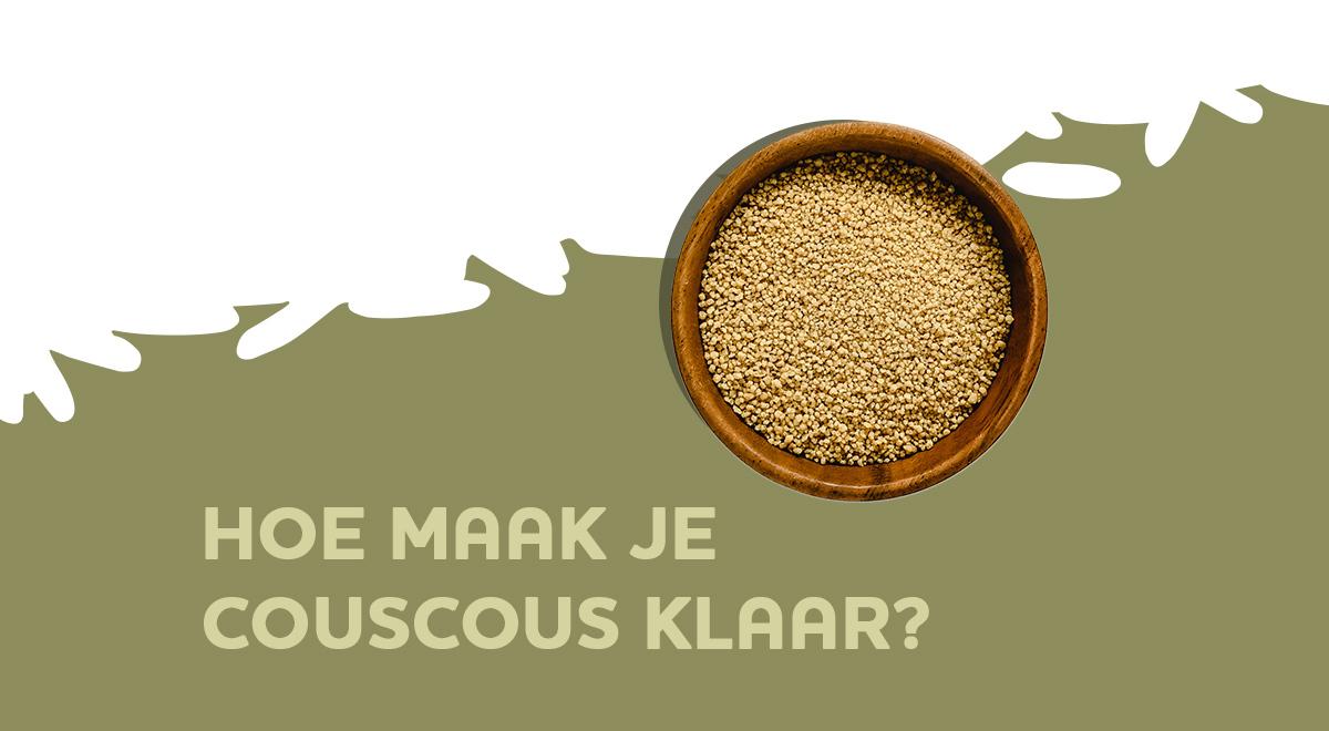 Hoe maak je couscous lekker klaar?