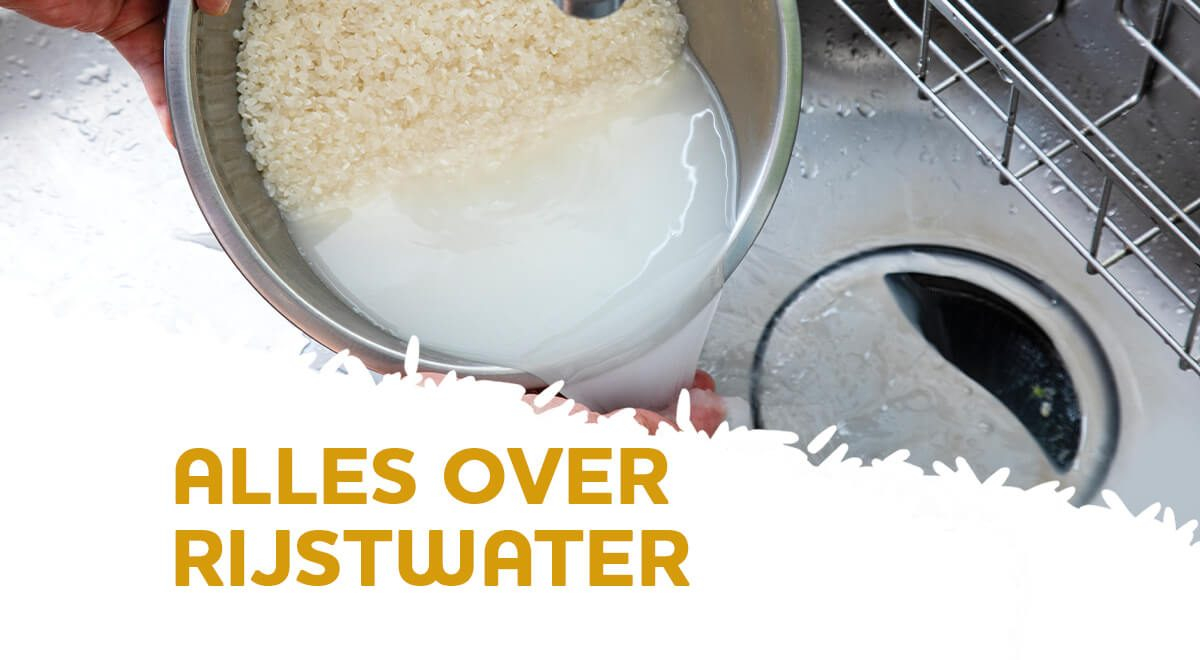 Dit is waarom je rijstwater niet weg moet gooien